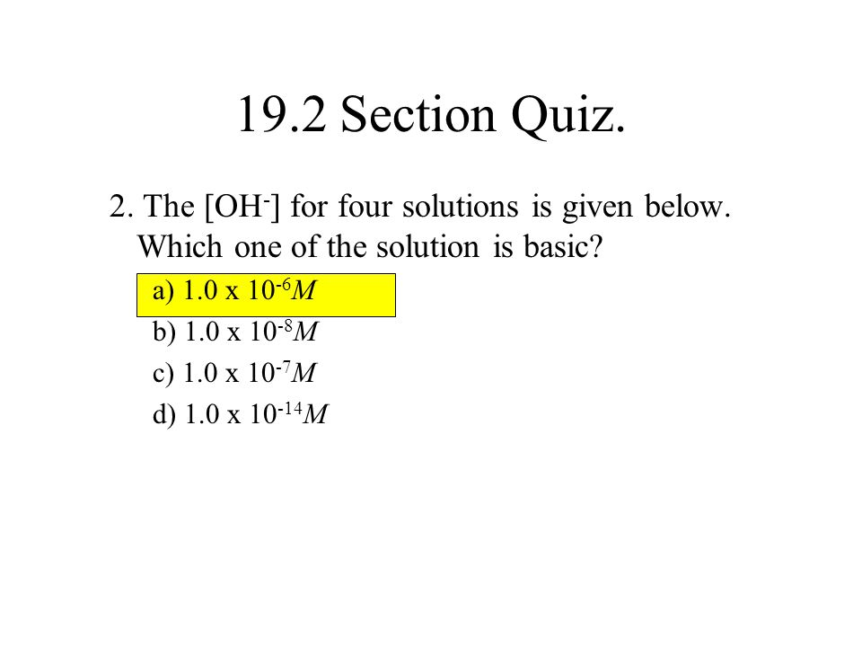 19.2 Section Quiz. 2. The [OH-] for four solutions is given below. Which one of the solution is basic